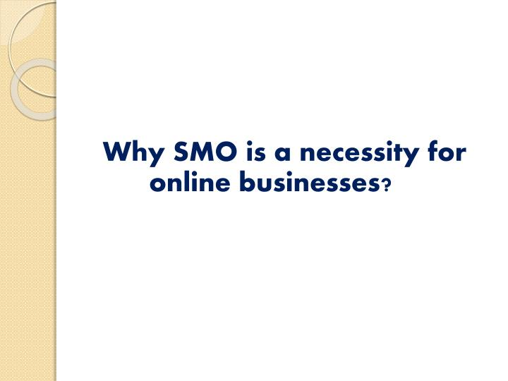 Why SMO is a necessity for      online businesses?