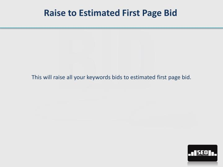 Raise to Estimated First Page Bid