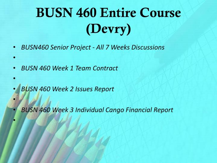 Busn 460 entire course devry