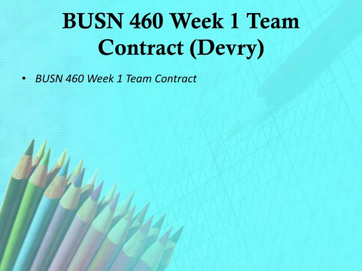 BUSN 460 Week 1 Team Contract (Devry)