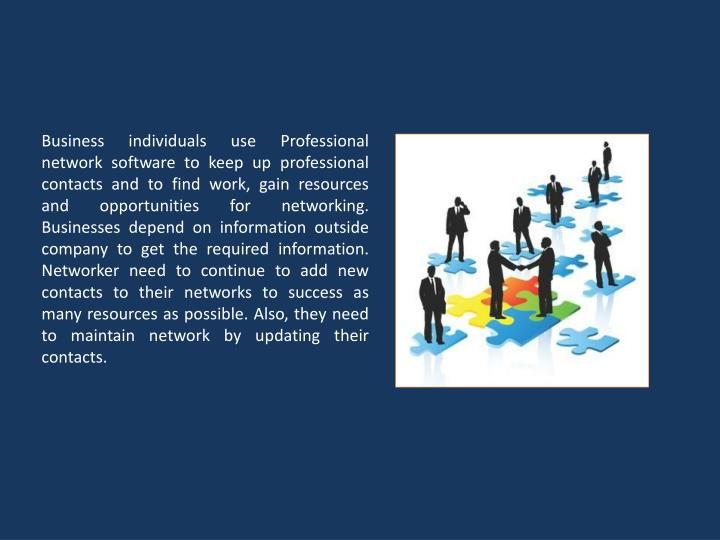 Business individuals use Professional network software to keep up professional contacts and to find ...