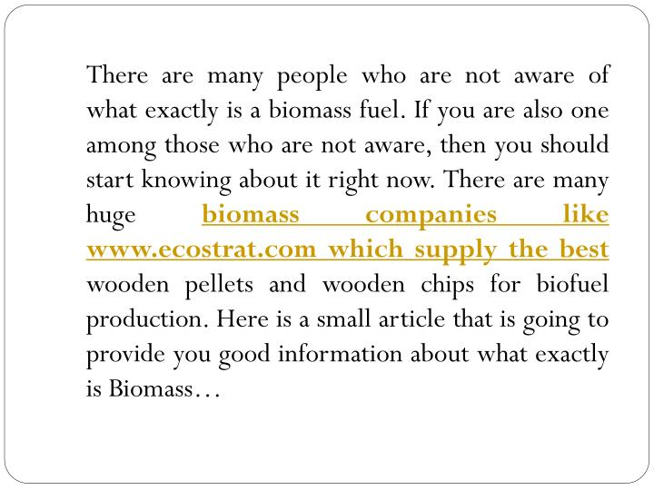 There are many people who are not aware of what exactly is a biomass fuel. If you are also one amon...
