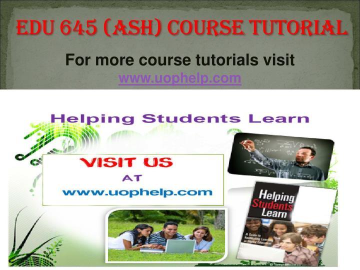 EDU 645 (ASH) Course