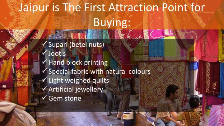 Jaipur is the first attraction point for buying
