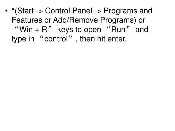 """*(Start -> Control Panel -> Programs and Features or Add/Remove Programs) or """"Win + R"""" keys to open """"Run"""" and type in """"control"""", then hit enter."""