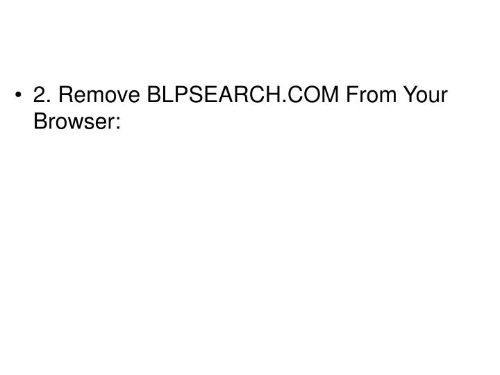 2. Remove BLPSEARCH.COM From Your Browser: