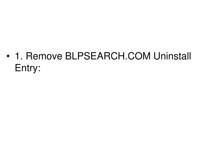 1. Remove BLPSEARCH.COM Uninstall Entry: