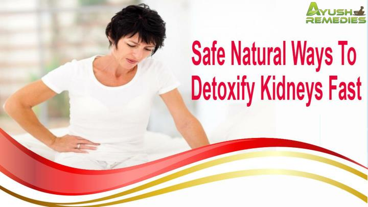 Safe natural ways to detoxify kidneys fast