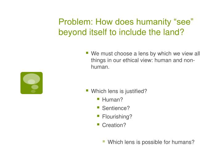 "Problem: How does humanity ""see"" beyond itself"