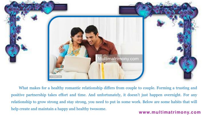 What makes for a healthy romantic relationship differs from couple to couple. Forming a trusting and positive partnership takes effort and time. And unfortunately, it doesn't just happen overnight. For any relationship to grow strong and stay strong, you need to put in some work. Below are some habits that will help create and maintain a happy and healthy twosome.