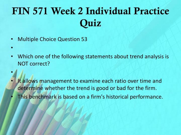 FIN 571 Week 2 Individual Practice Quiz