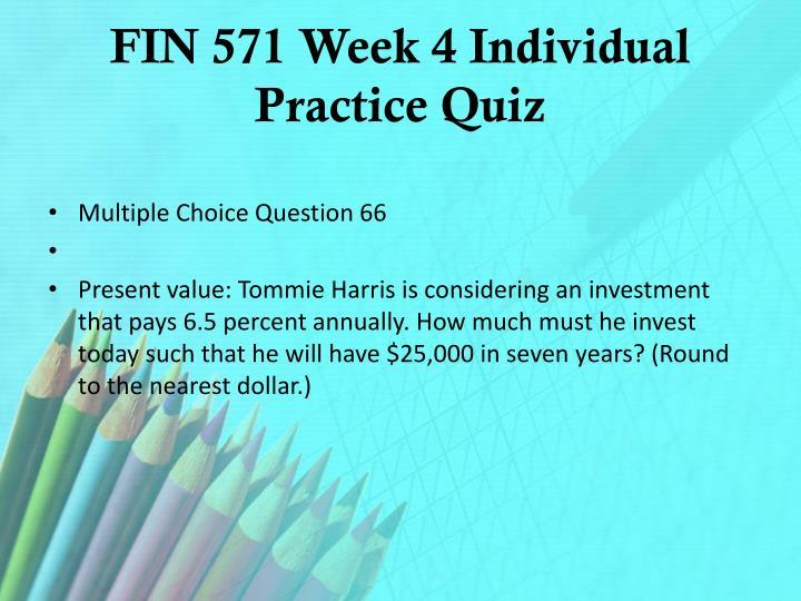 FIN 571 Week 4 Individual Practice Quiz