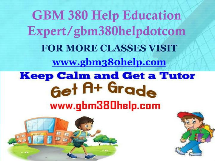 GBM 380 Help Education Expert/gbm380helpdotcom