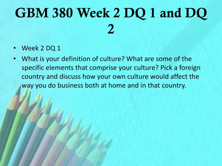 GBM 380 Week 2 DQ 1 and DQ 2