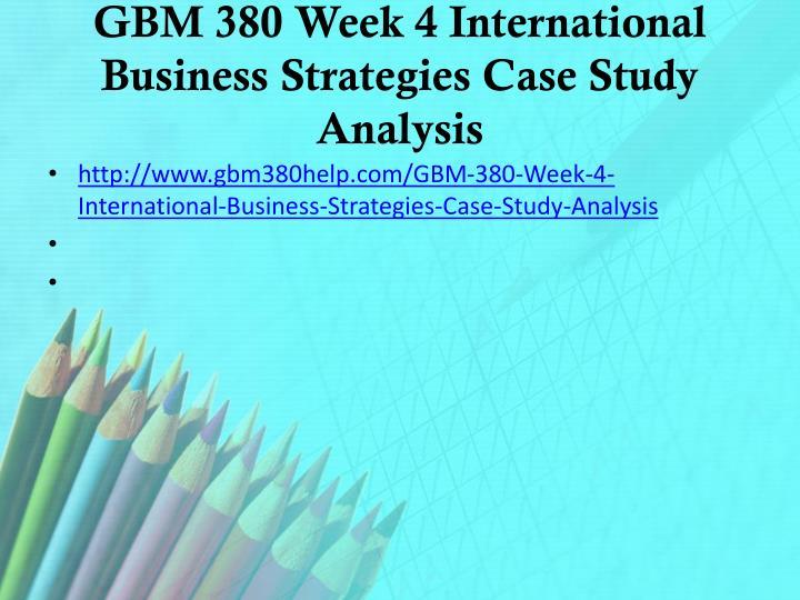 GBM 380 Week 4 International Business Strategies Case Study Analysis