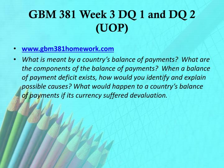 GBM 381 Week 3 DQ 1 and DQ 2 (UOP)