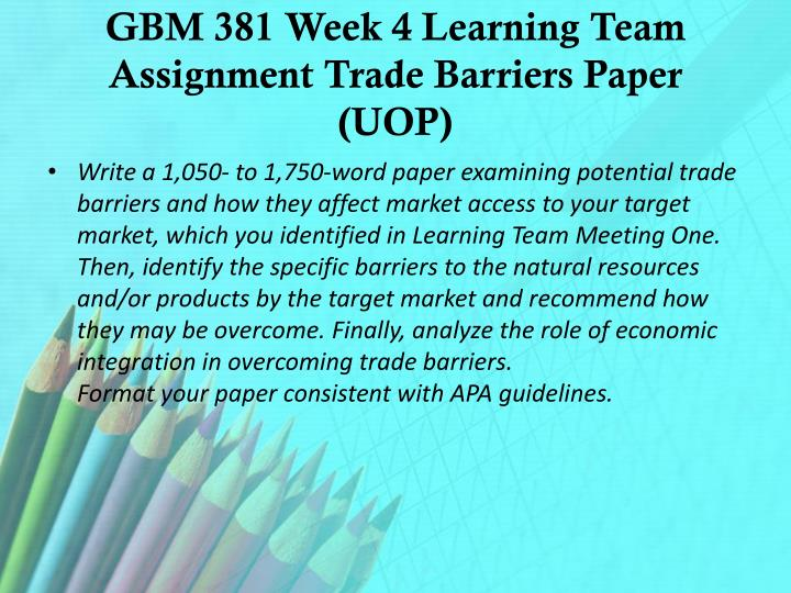 GBM 381 Week 4 Learning Team Assignment Trade Barriers Paper (UOP)