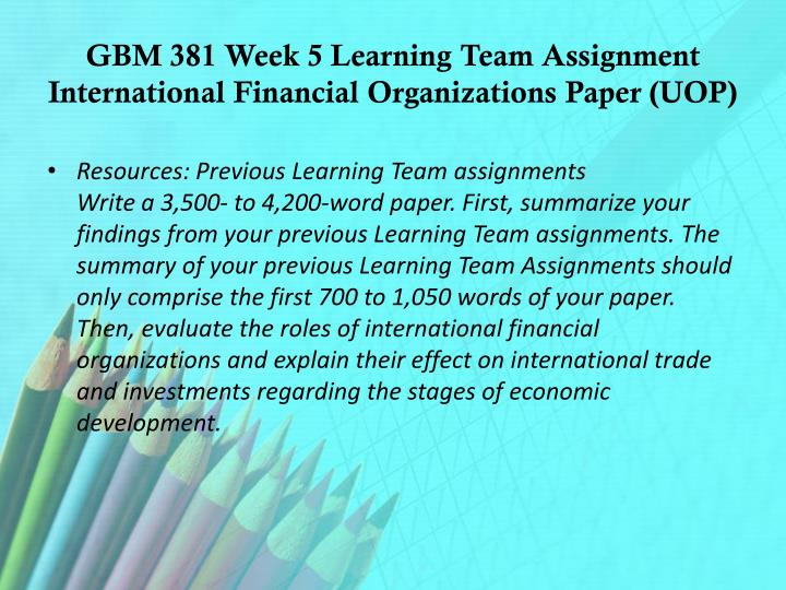 GBM 381 Week 5 Learning Team Assignment International Financial Organizations Paper (UOP)