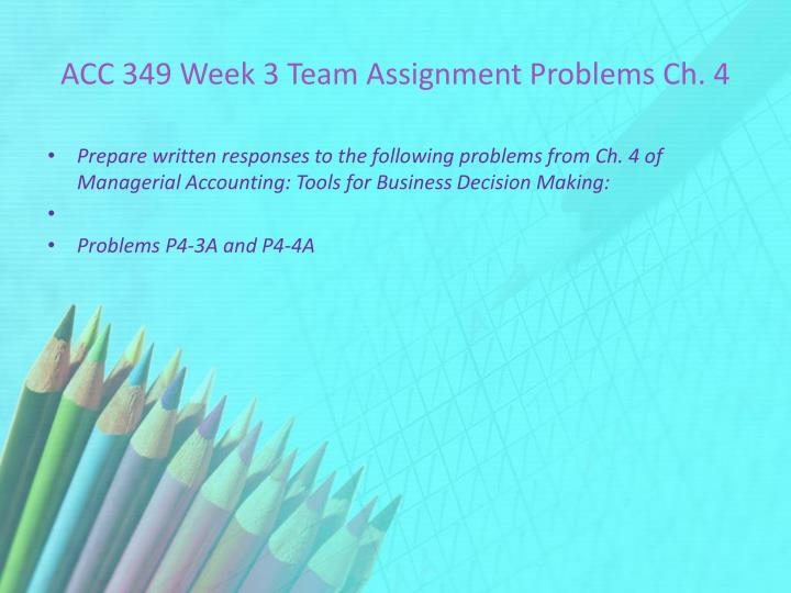 ACC 349 Week 3 Team Assignment Problems Ch. 4