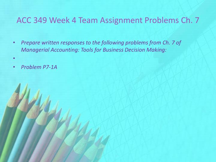ACC 349 Week 4 Team Assignment Problems Ch. 7