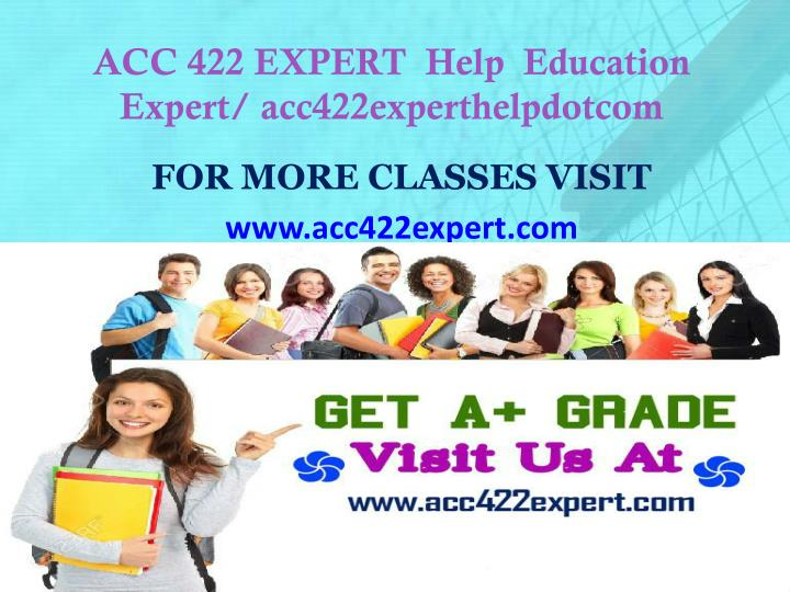 Acc 422 expert help education expert acc422experthelpdotcom