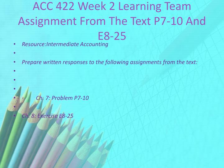ACC 422 Week 2 Learning Team Assignment From The Text P7-10 And E8-25