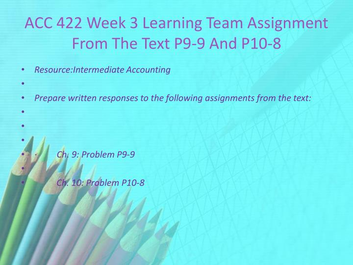 ACC 422 Week 3 Learning Team Assignment From The Text P9-9 And P10-8