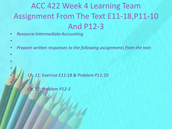 ACC 422 Week 4 Learning Team Assignment From The Text E11-18,P11-10 And P12-3