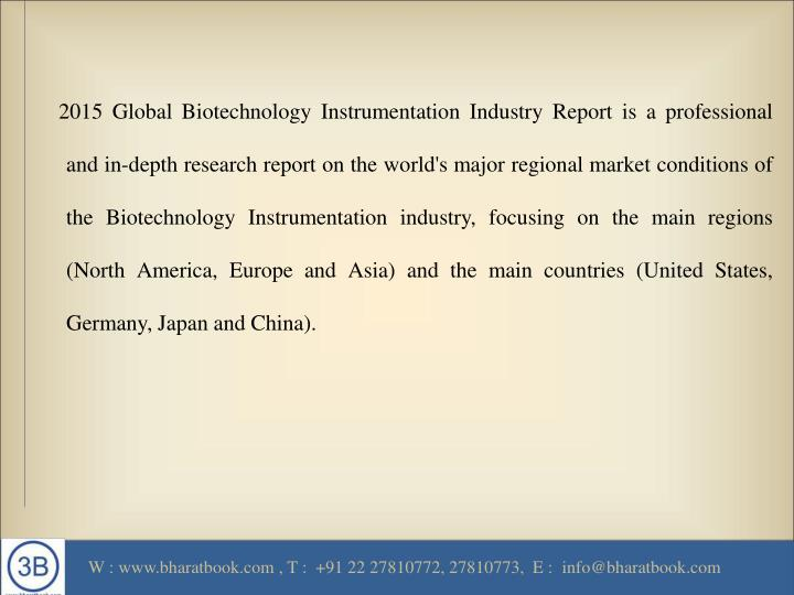 2015 Global Biotechnology Instrumentation Industry Report is a professional and in-depth research ...