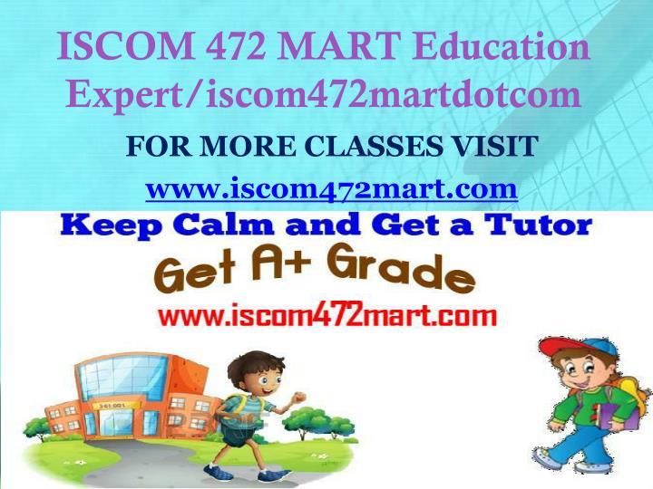 ISCOM 472 MART Education Expert/iscom472martdotcom