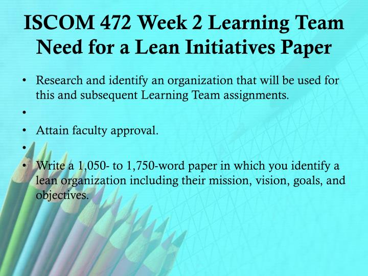 ISCOM 472 Week 2 Learning Team Need for a Lean Initiatives Paper