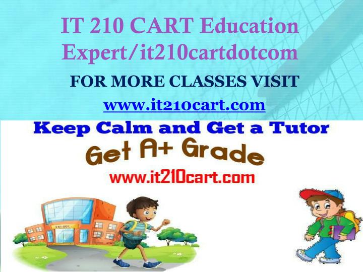 IT 210 CART Education Expert/it210cartdotcom