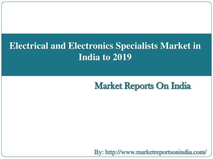 Electrical and Electronics Specialists Market in India to 2019
