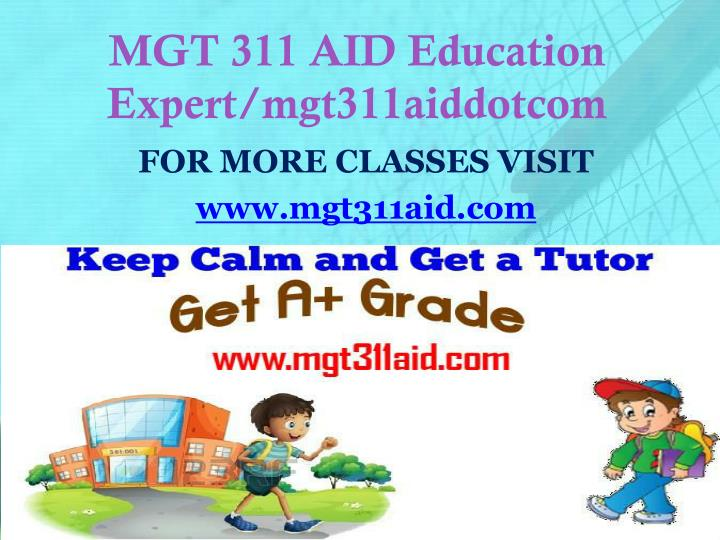 MGT 311 AID Education Expert/mgt311aiddotcom