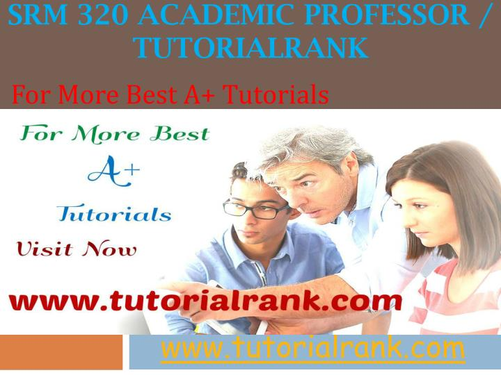 Srm 320 academic professor tutorialrank