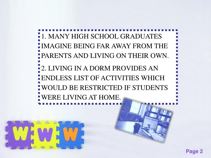 1. MANY HIGH SCHOOL GRADUATES IMAGINE BEING FAR AWAY FROM THE PARENTS AND LIVING ON THEIR OWN.