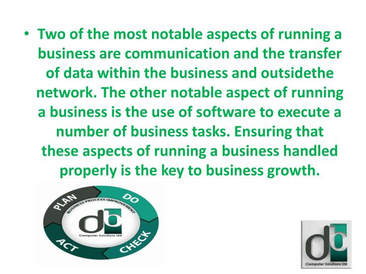 Two of the most notable aspects of running a business are communication and the transfer of data within the business and