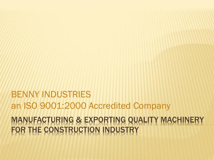 Benny industries an iso 9001 2000 accredited company