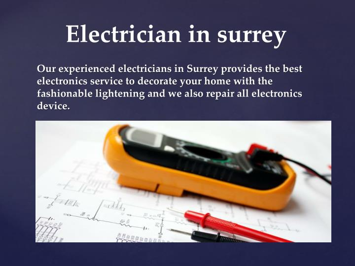Our experienced electricians in Surrey provides the best electronics service to decorate your home with the fashionable lightening and we also repair all electronics device.