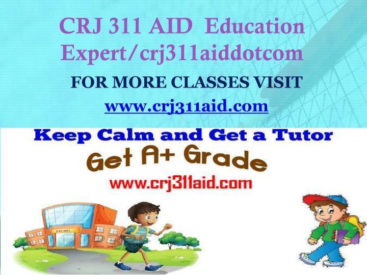 CRJ 311 AID  Education Expert/crj311aiddotcom