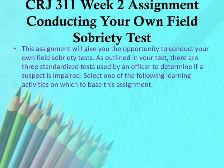 CRJ 311 Week 2 Assignment Conducting Your Own Field Sobriety Test