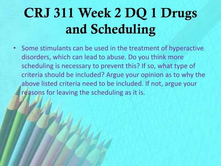 CRJ 311 Week 2 DQ 1 Drugs and Scheduling
