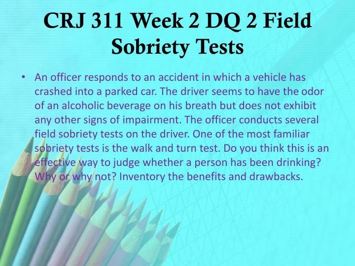 CRJ 311 Week 2 DQ 2 Field Sobriety Tests