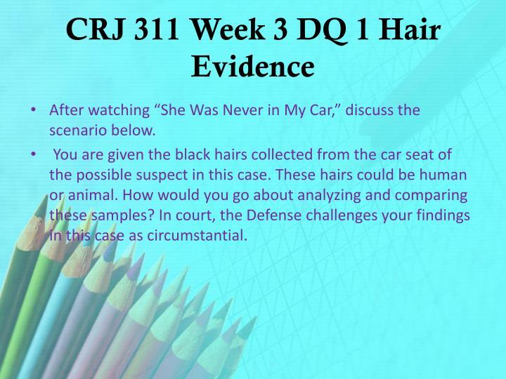 CRJ 311 Week 3 DQ 1 Hair Evidence