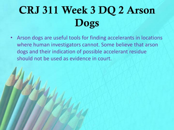 CRJ 311 Week 3 DQ 2 Arson Dogs