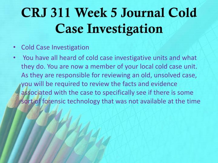 CRJ 311 Week 5 Journal Cold Case Investigation