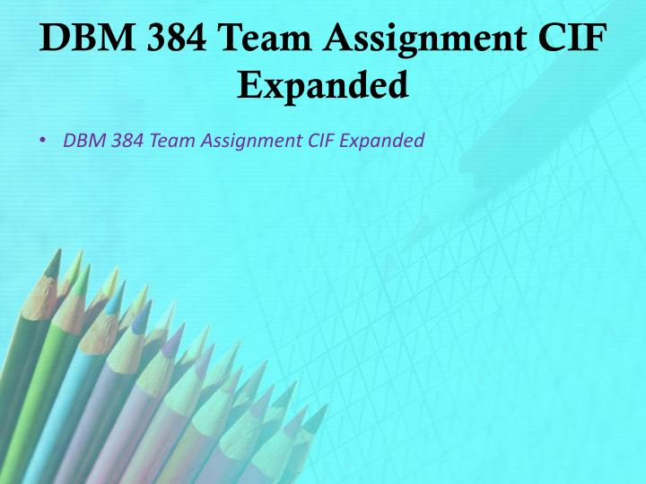 DBM 384 Team Assignment CIF Expanded