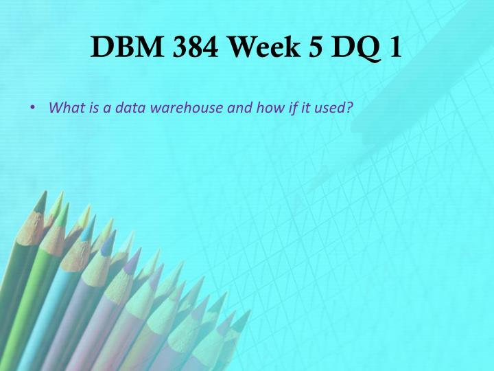 DBM 384 Week 5 DQ 1