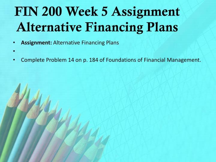 FIN 200 Week 5 Assignment Alternative Financing Plans