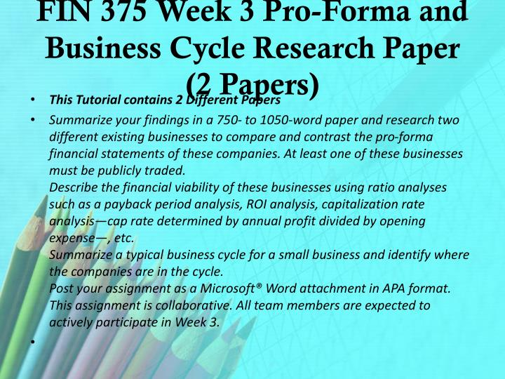 pro-forma and business cycle research paper Check out our top free essays on pro forma balance sheet to  1,dq 2,dq 3 fin 375 week 3 pro-forma and business cycle research paper fin 375 week 4 dq 1,dq .
